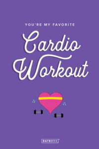 you're my favorite cardio workout